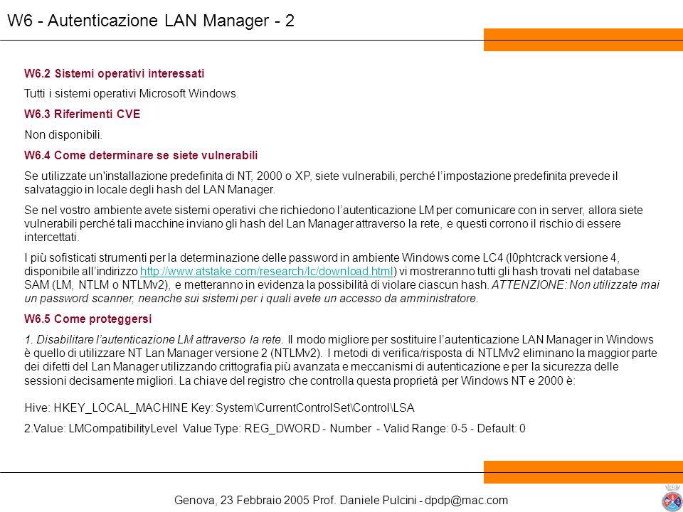 Genova, 23 Febbraio 2005 Prof. Daniele Pulcini - dpdp@mac.com W6 - Autenticazione LAN Manager - 2 W6.2 Sistemi operativi interessati Tutti i sistemi o