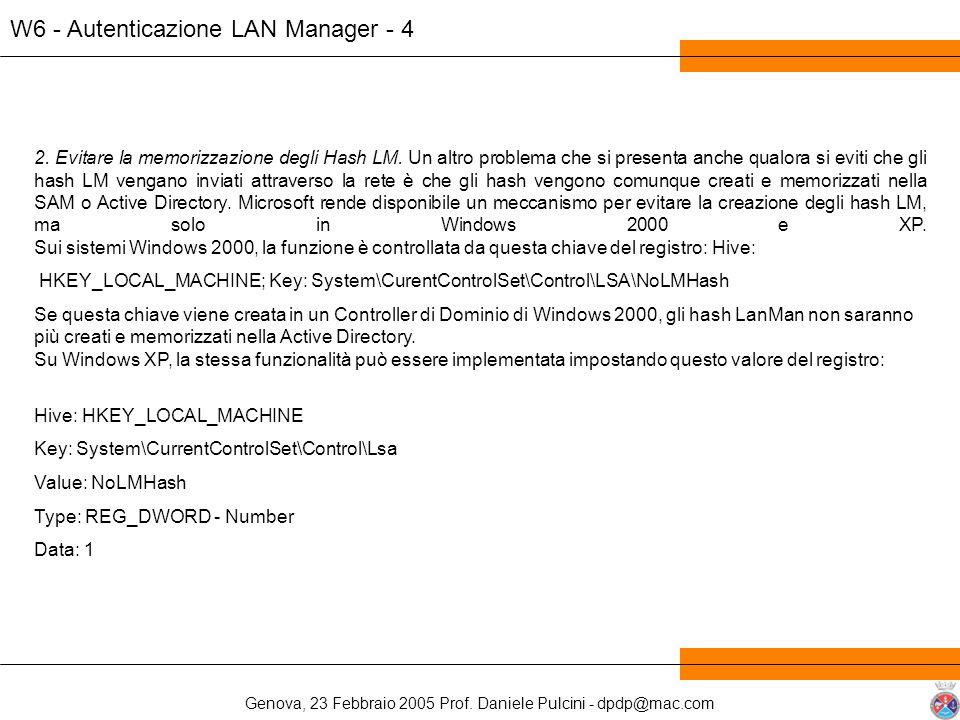 Genova, 23 Febbraio 2005 Prof. Daniele Pulcini - dpdp@mac.com W6 - Autenticazione LAN Manager - 4 2. Evitare la memorizzazione degli Hash LM. Un altro