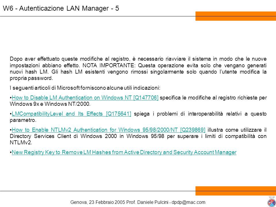 Genova, 23 Febbraio 2005 Prof. Daniele Pulcini - dpdp@mac.com W6 - Autenticazione LAN Manager - 5 Dopo aver effettuato queste modifiche al registro, è