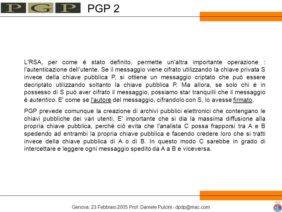 Genova, 23 Febbraio 2005 Prof. Daniele Pulcini - dpdp@mac.com PGP 2 L'RSA, per come é stato definito, permette un'altra importante operazione : l'aute