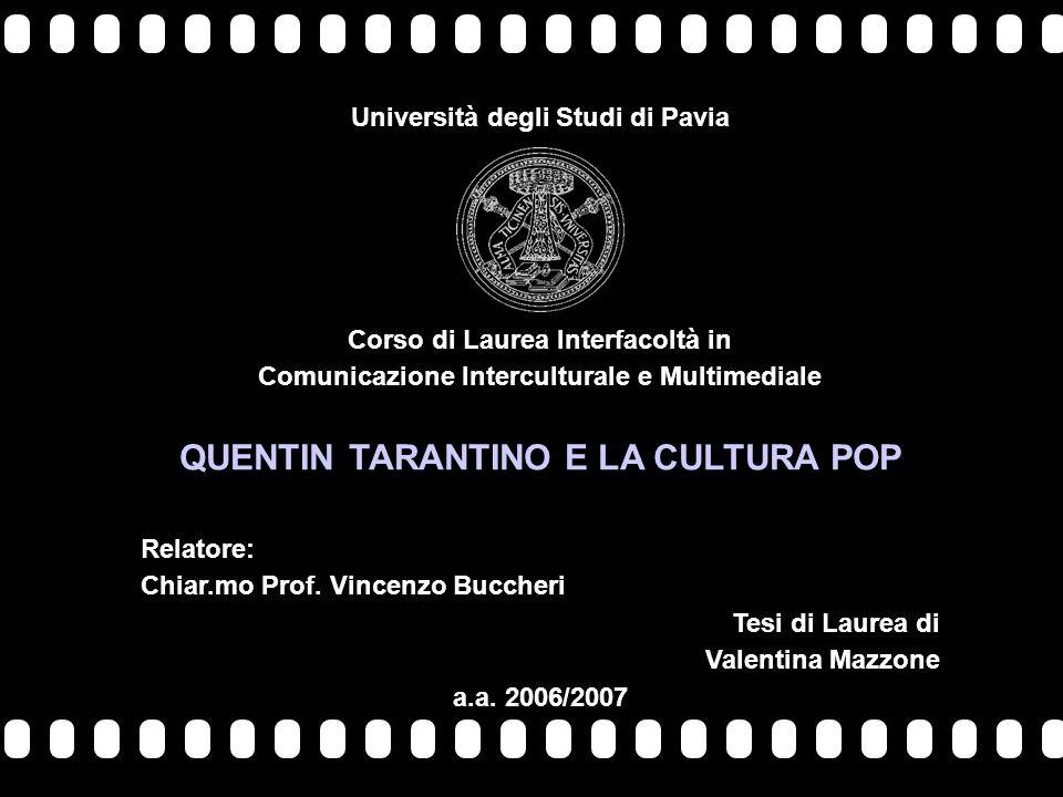Quentin Tarantino e la cultura pop Tesi di Laurea di Valentina Mazzone Università degli Studi di Pavia Corso di Laurea Interfacoltà in Comunicazione I