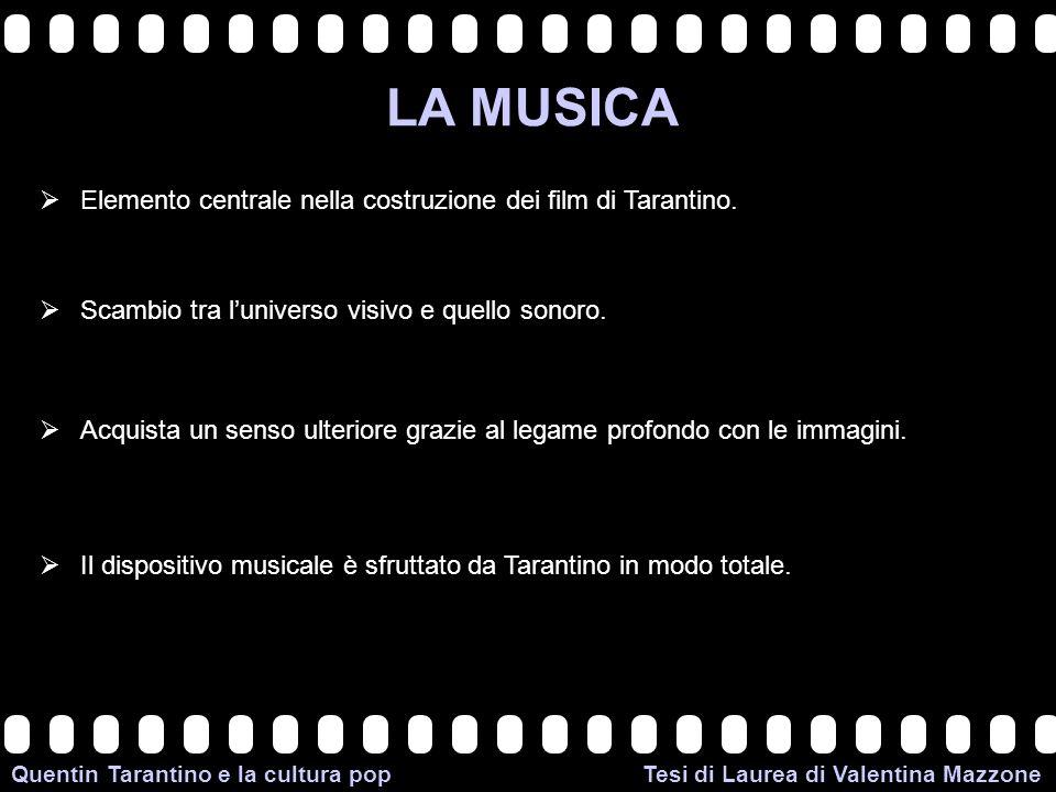 >>0 >>1 >> 2 >> 3 >> 4 >> Quentin Tarantino e la cultura pop Tesi di Laurea di Valentina Mazzone LA MUSICA Elemento centrale nella costruzione dei film di Tarantino.
