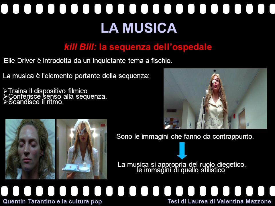 >>0 >>1 >> 2 >> 3 >> 4 >> Quentin Tarantino e la cultura pop Tesi di Laurea di Valentina Mazzone LA MUSICA kill Bill: la sequenza dellospedale Elle Driver è introdotta da un inquietante tema a fischio.