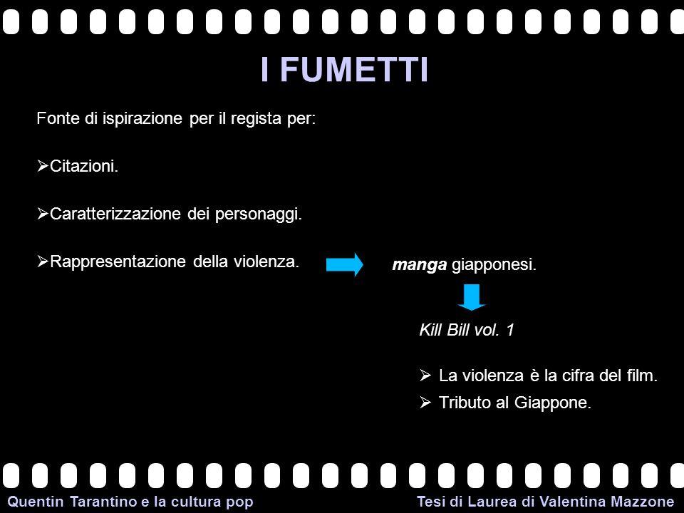 >>0 >>1 >> 2 >> 3 >> 4 >> Quentin Tarantino e la cultura pop Tesi di Laurea di Valentina Mazzone I FUMETTI Fonte di ispirazione per il regista per: Citazioni.