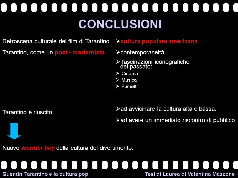 >>0 >>1 >> 2 >> 3 >> 4 >> Quentin Tarantino e la cultura pop Tesi di Laurea di Valentina Mazzone CONCLUSIONI Retroscena culturale dei film di Tarantin