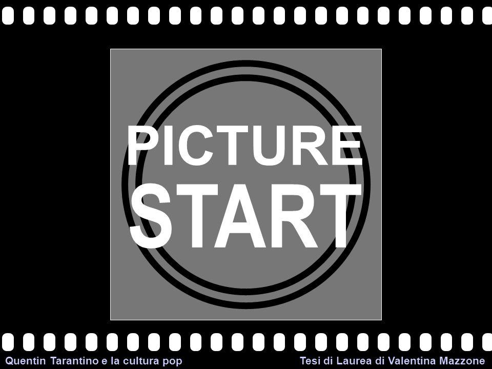>>0 >>1 >> 2 >> 3 >> 4 >> PICTURE START Quentin Tarantino e la cultura pop Tesi di Laurea di Valentina Mazzone