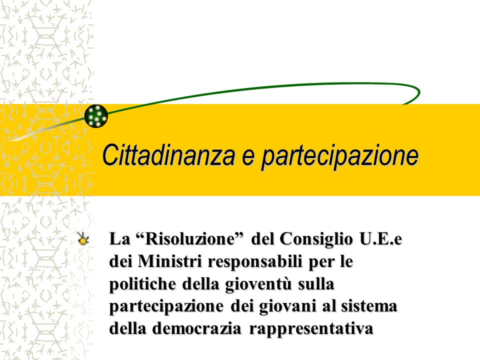 Cittadinanza e partecipazione La Risoluzione del Consiglio U.E.e dei Ministri responsabili per le politiche della gioventù sulla partecipazione dei giovani al sistema della democrazia rappresentativa