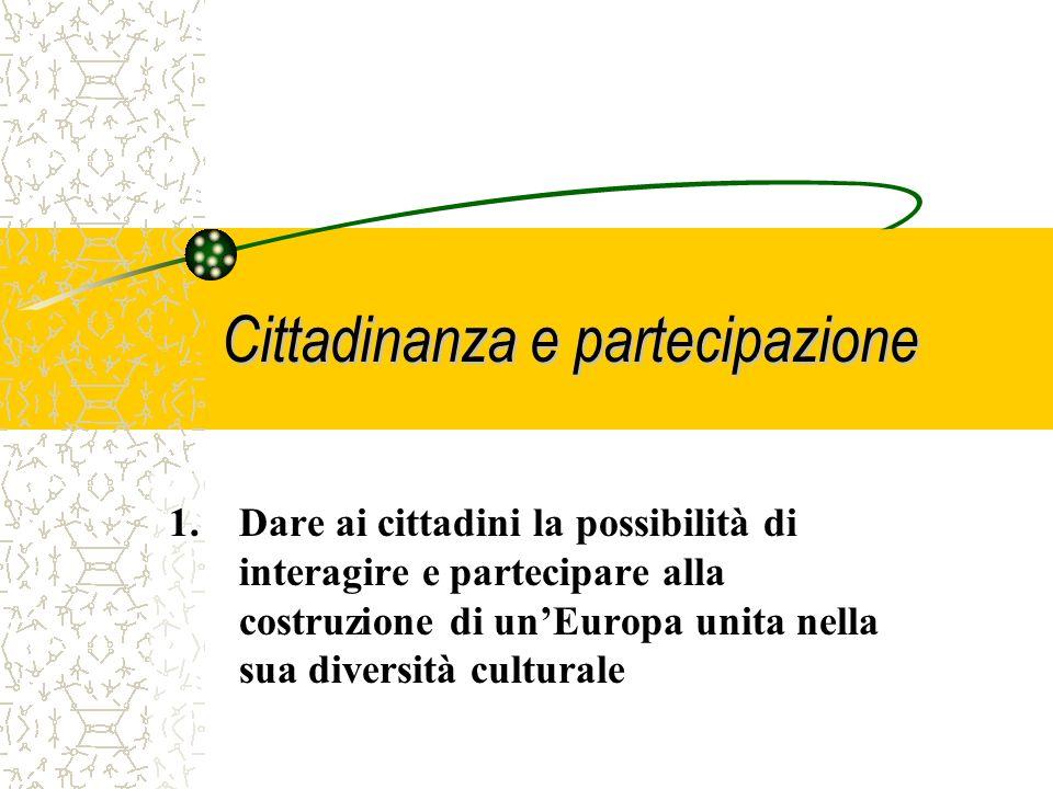 Cittadinanza e partecipazione Nella proposta di Decisione che lo adotterà vengono enunciati tre obiettivi generali ed alcuni obiettivi specifici del P