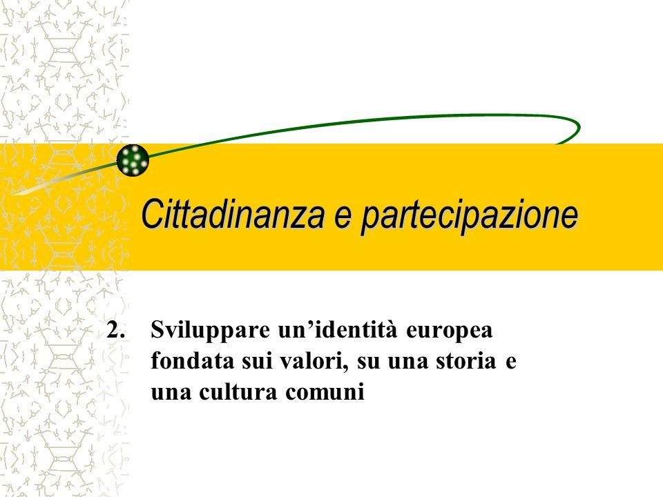 Cittadinanza e partecipazione 1.Dare ai cittadini la possibilità di interagire e partecipare alla costruzione di unEuropa unita nella sua diversità culturale