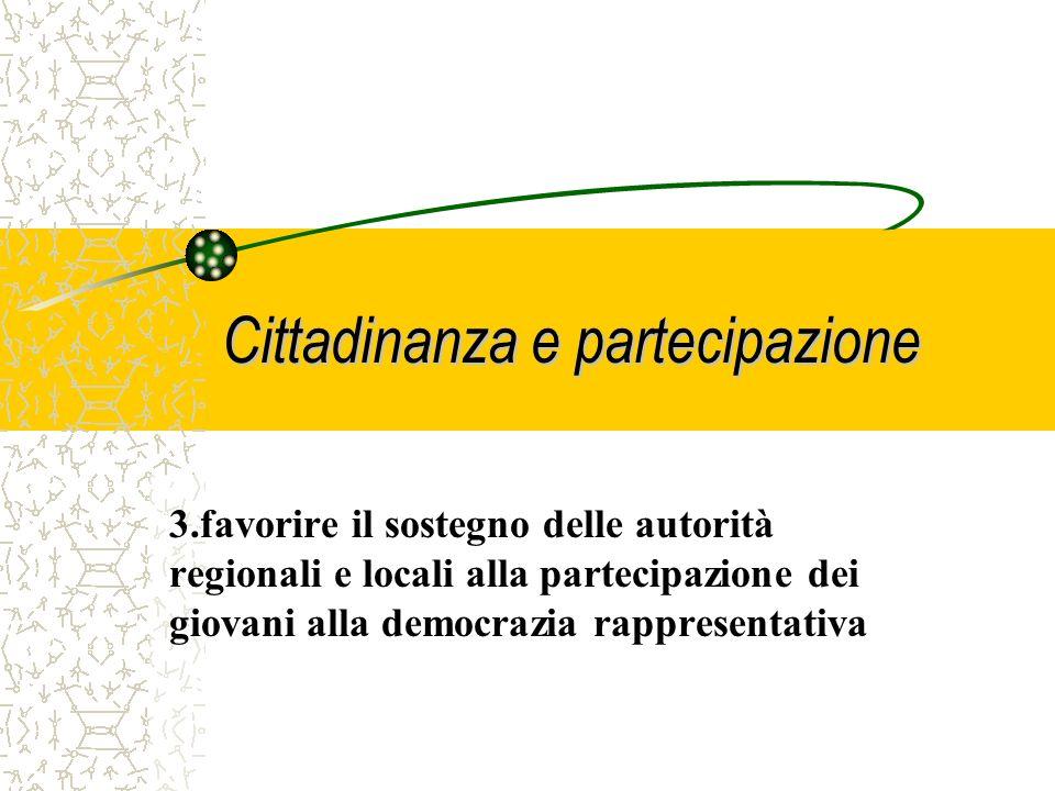 Cittadinanza e partecipazione 3.favorire il sostegno delle autorità regionali e locali alla partecipazione dei giovani alla democrazia rappresentativa