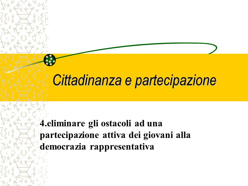 Cittadinanza e partecipazione 4.eliminare gli ostacoli ad una partecipazione attiva dei giovani alla democrazia rappresentativa