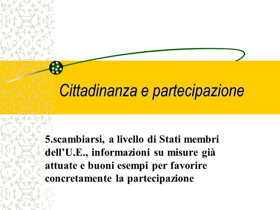 Cittadinanza e partecipazione 5.scambiarsi, a livello di Stati membri dellU.E., informazioni su misure già attuate e buoni esempi per favorire concretamente la partecipazione