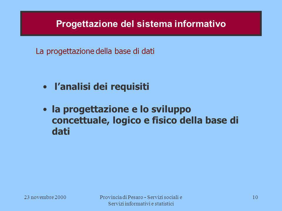 23 novembre 2000Provincia di Pesaro - Servizi sociali e Servizi informativi e statistici 10 La progettazione della base di dati lanalisi dei requisiti