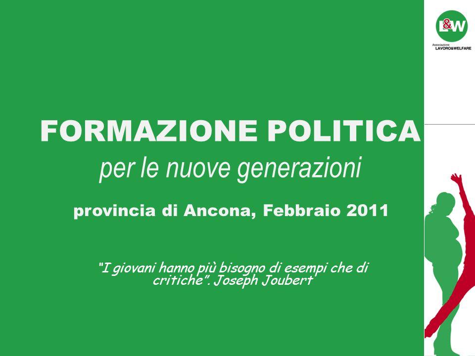FORMAZIONE POLITICA per le nuove generazioni provincia di Ancona, Febbraio 2011 I giovani hanno più bisogno di esempi che di critiche.