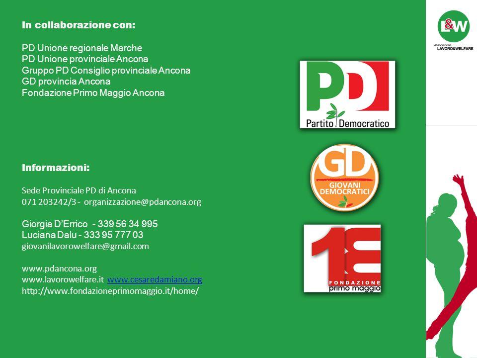 In collaborazione con: PD Unione regionale Marche PD Unione provinciale Ancona Gruppo PD Consiglio provinciale Ancona GD provincia Ancona Fondazione Primo Maggio Ancona Informazioni: Sede Provinciale PD di Ancona 071 203242/3 - organizzazione@pdancona.org Giorgia DErrico - 339 56 34 995 Luciana Dalu - 333 95 777 03 giovanilavorowelfare@gmail.com www.pdancona.org www.lavorowelfare.it www.cesaredamiano.org http://www.fondazioneprimomaggio.it/home/www.cesaredamiano.org