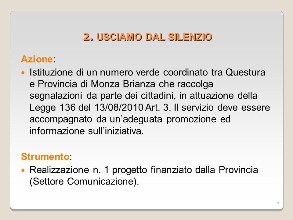 7 2. USCIAMO DAL SILENZIO 2. USCIAMO DAL SILENZIO Azione: Istituzione di un numero verde coordinato tra Questura e Provincia di Monza Brianza che racc