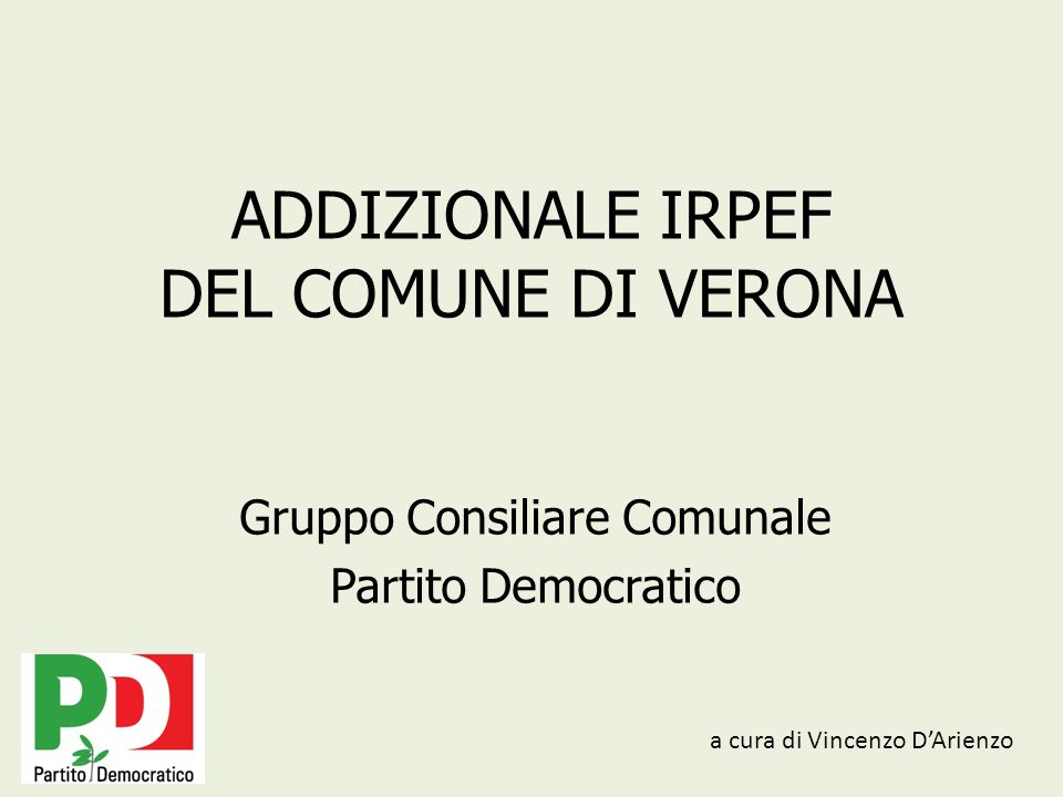ADDIZIONALE IRPEF DEL COMUNE DI VERONA Gruppo Consiliare Comunale Partito Democratico a cura di Vincenzo DArienzo
