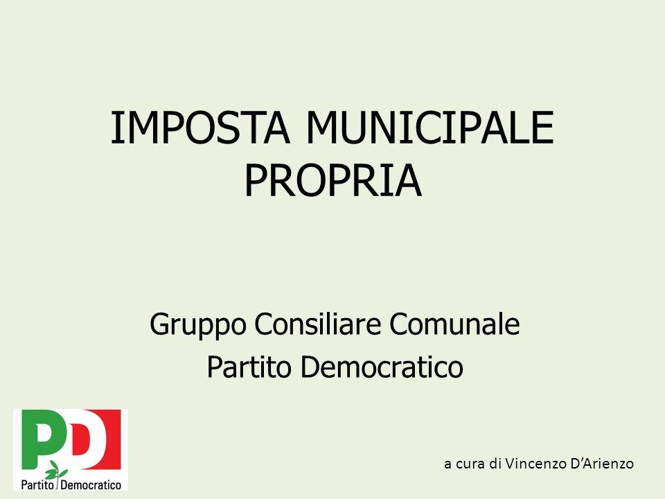 IMPOSTA MUNICIPALE PROPRIA Gruppo Consiliare Comunale Partito Democratico a cura di Vincenzo DArienzo