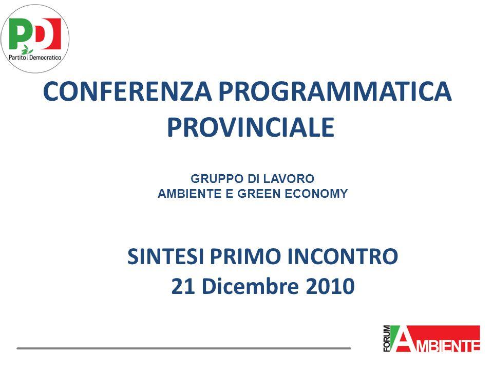 CONFERENZA PROGRAMMATICA PROVINCIALE GRUPPO DI LAVORO AMBIENTE E GREEN ECONOMY SINTESI PRIMO INCONTRO 21 Dicembre 2010