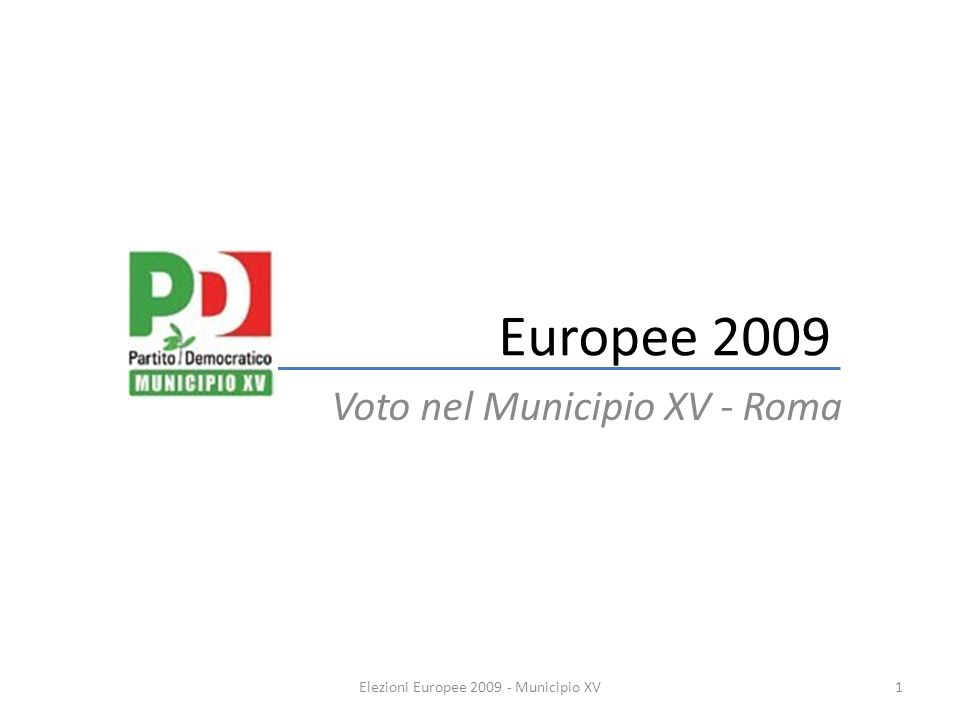 I risultati elettorali nel Municipio XV 2Elezioni Europee 2009 - Municipio XV Elezioni Europee 2009% Partito Comunista Lavoratori0,6% Sinistra e Libertà3,7% Rifondazione Comunista3,5% Partito Democratico32,7% Italia dei Valori10,5% Radicali3,7% Udc3,9% Liberal Democratici0,2% Lega Nord0,9% Popolo delle Libertà38,0% La destra0,7% Fiamma1,0% Forza Nuova0,7%