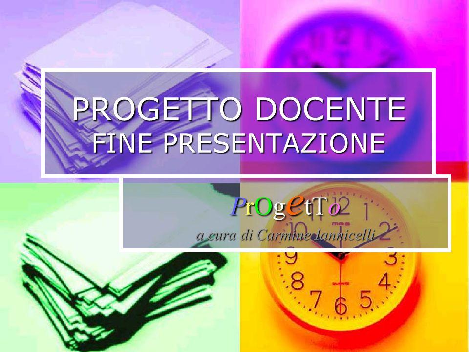 PROGETTO DOCENTE FINE PRESENTAZIONE PrOg e tTo a cura di Carmine Iannicelli
