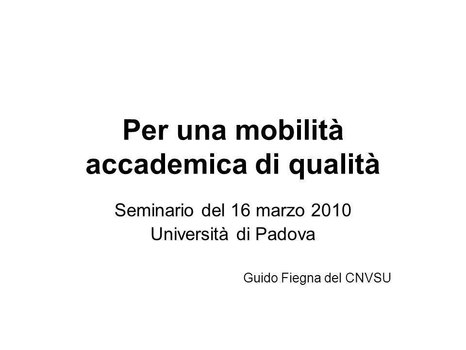 Per una mobilità accademica di qualità Seminario del 16 marzo 2010 Università di Padova Guido Fiegna del CNVSU