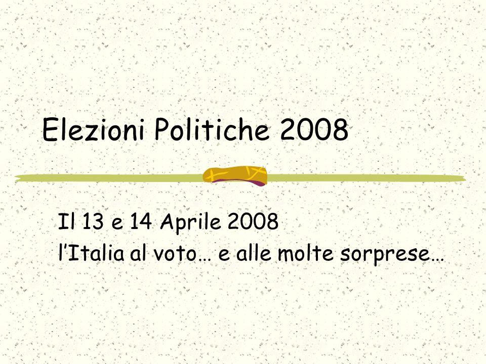 Elezioni Politiche 2008 Il 13 e 14 Aprile 2008 lItalia al voto… e alle molte sorprese…