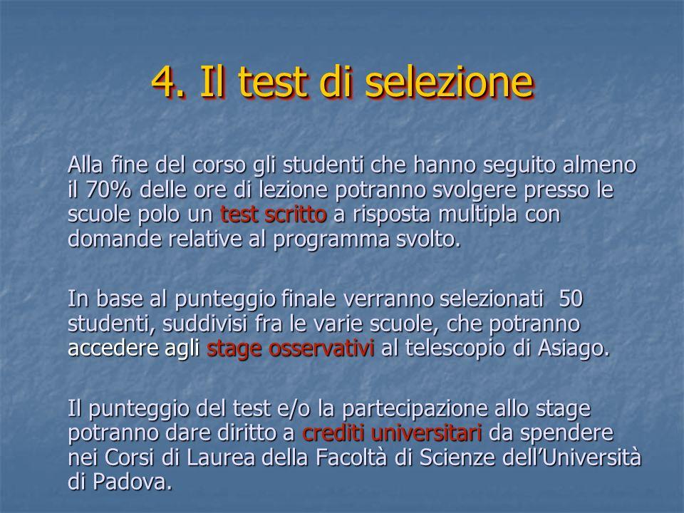 4. Il test di selezione Alla fine del corso gli studenti che hanno seguito almeno il 70% delle ore di lezione potranno svolgere presso le scuole polo