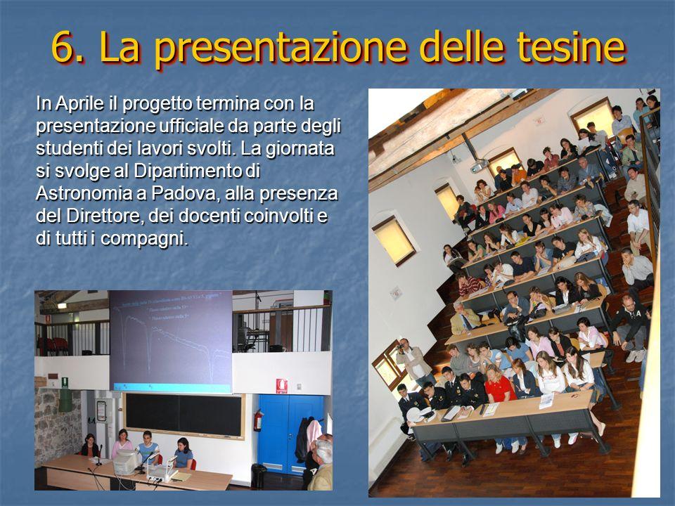 6. La presentazione delle tesine In Aprile il progetto termina con la presentazione ufficiale da parte degli studenti dei lavori svolti. La giornata s