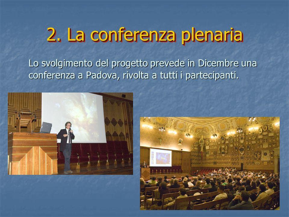 2. La conferenza plenaria Lo svolgimento del progetto prevede in Dicembre una conferenza a Padova, rivolta a tutti i partecipanti.