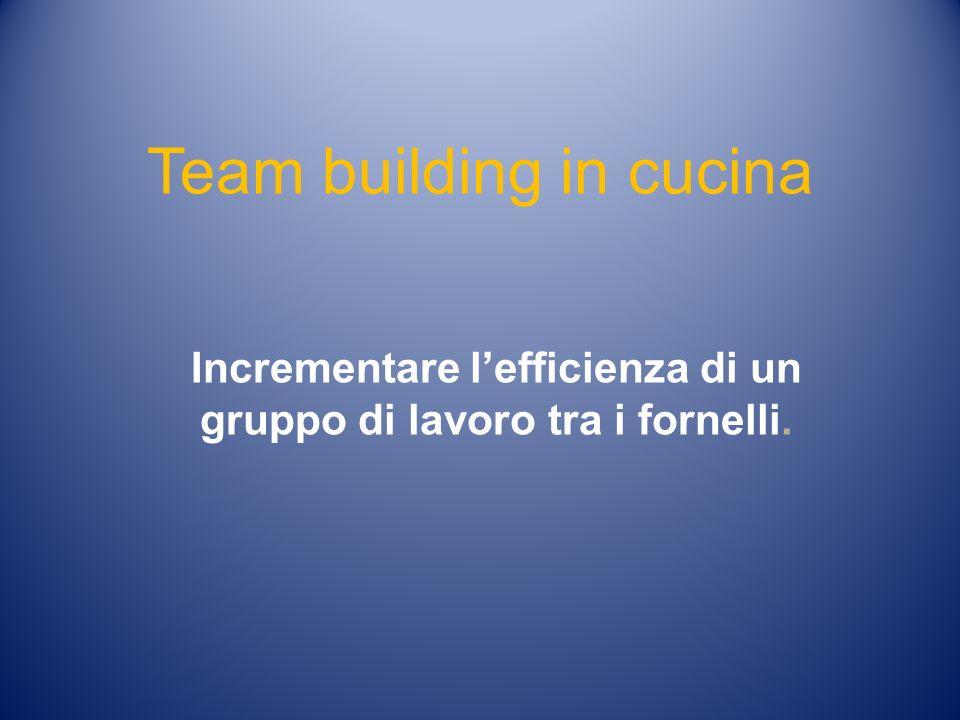 Team building in cucina Invece di computer scrivania …… …pentole e fornelli.