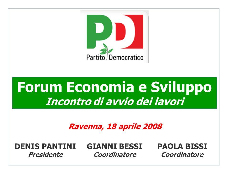 DENIS PANTINI Presidente Forum Economia e Sviluppo Incontro di avvio dei lavori Ravenna, 18 aprile 2008 GIANNI BESSI Coordinatore PAOLA BISSI Coordinatore