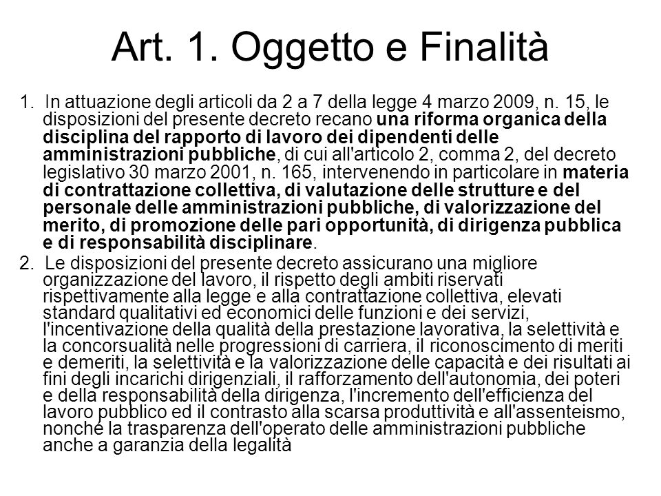 Art. 1. Oggetto e Finalità 1. In attuazione degli articoli da 2 a 7 della legge 4 marzo 2009, n. 15, le disposizioni del presente decreto recano una r