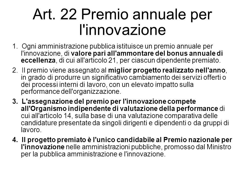 Art. 22 Premio annuale per l'innovazione 1. Ogni amministrazione pubblica istituisce un premio annuale per l'innovazione, di valore pari all'ammontare