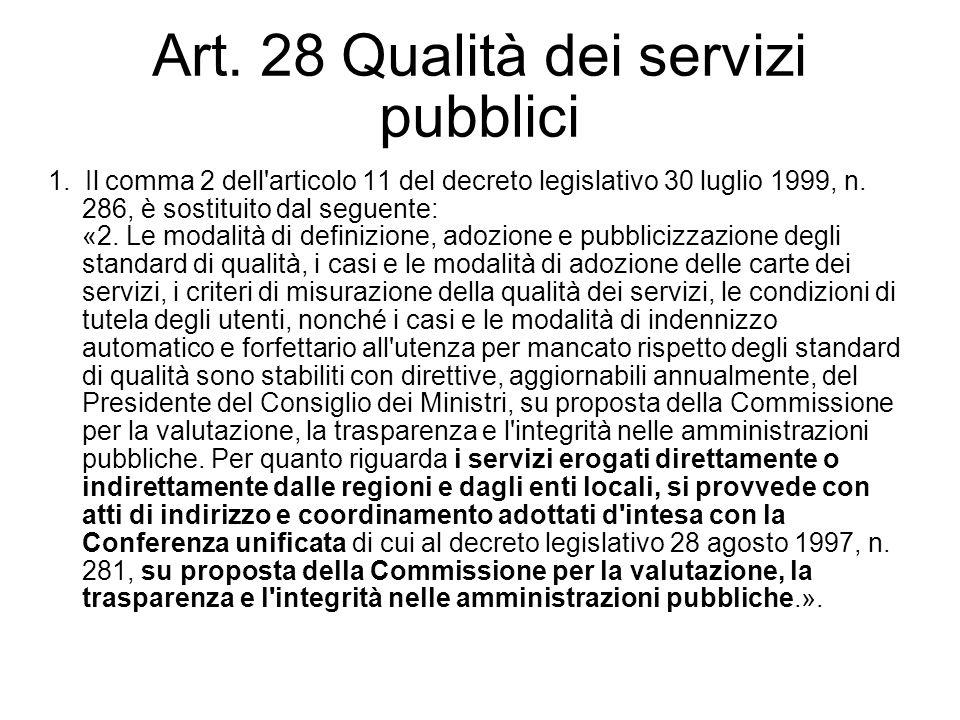 Art. 28 Qualità dei servizi pubblici 1. Il comma 2 dell'articolo 11 del decreto legislativo 30 luglio 1999, n. 286, è sostituito dal seguente: «2. Le