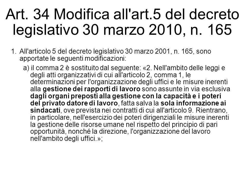 Art. 34 Modifica all'art.5 del decreto legislativo 30 marzo 2010, n. 165 1.All'articolo 5 del decreto legislativo 30 marzo 2001, n. 165, sono apportat