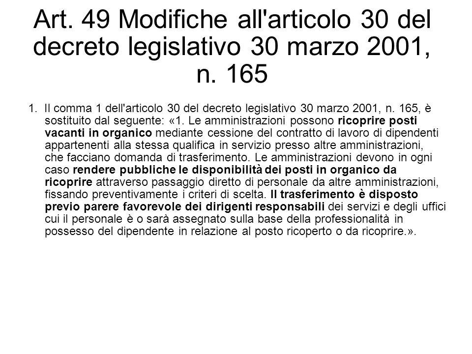 Art. 49 Modifiche all'articolo 30 del decreto legislativo 30 marzo 2001, n. 165 1. Il comma 1 dell'articolo 30 del decreto legislativo 30 marzo 2001,