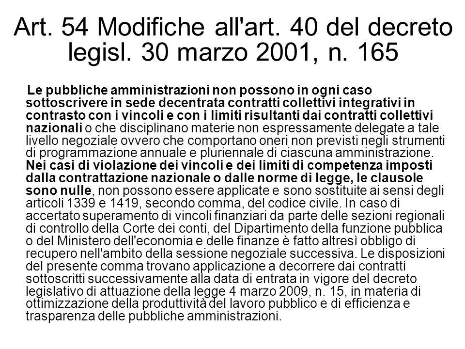Art. 54 Modifiche all'art. 40 del decreto legisl. 30 marzo 2001, n. 165 Le pubbliche amministrazioni non possono in ogni caso sottoscrivere in sede de