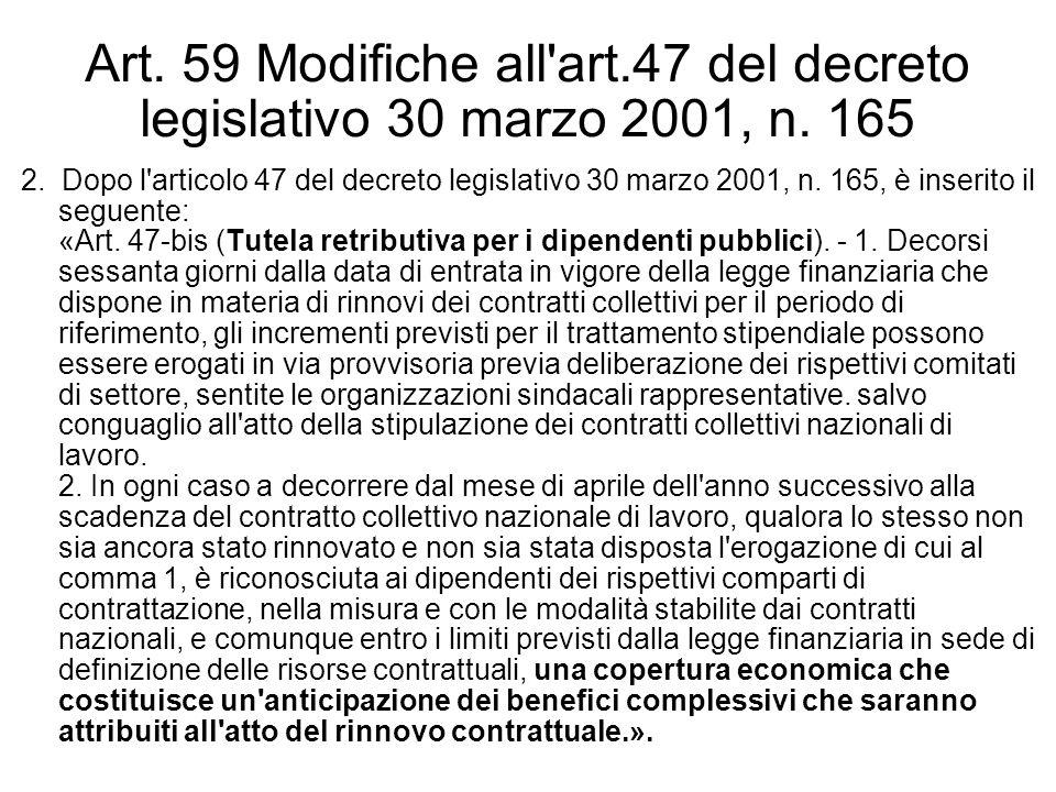 Art. 59 Modifiche all'art.47 del decreto legislativo 30 marzo 2001, n. 165 2. Dopo l'articolo 47 del decreto legislativo 30 marzo 2001, n. 165, è inse