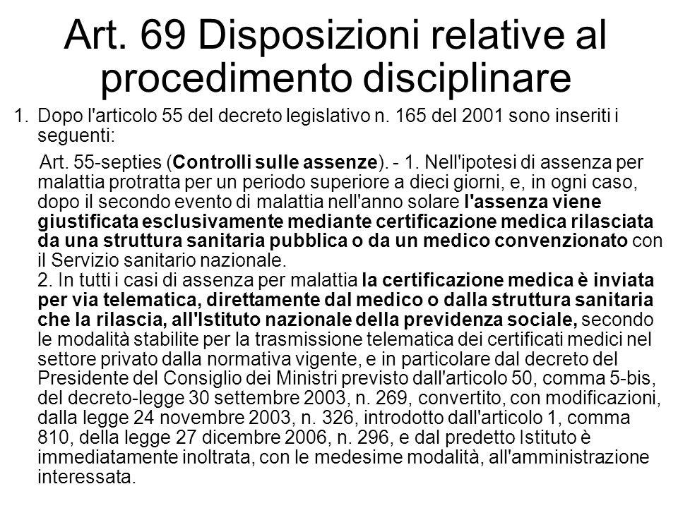 Art. 69 Disposizioni relative al procedimento disciplinare 1.Dopo l'articolo 55 del decreto legislativo n. 165 del 2001 sono inseriti i seguenti: Art.