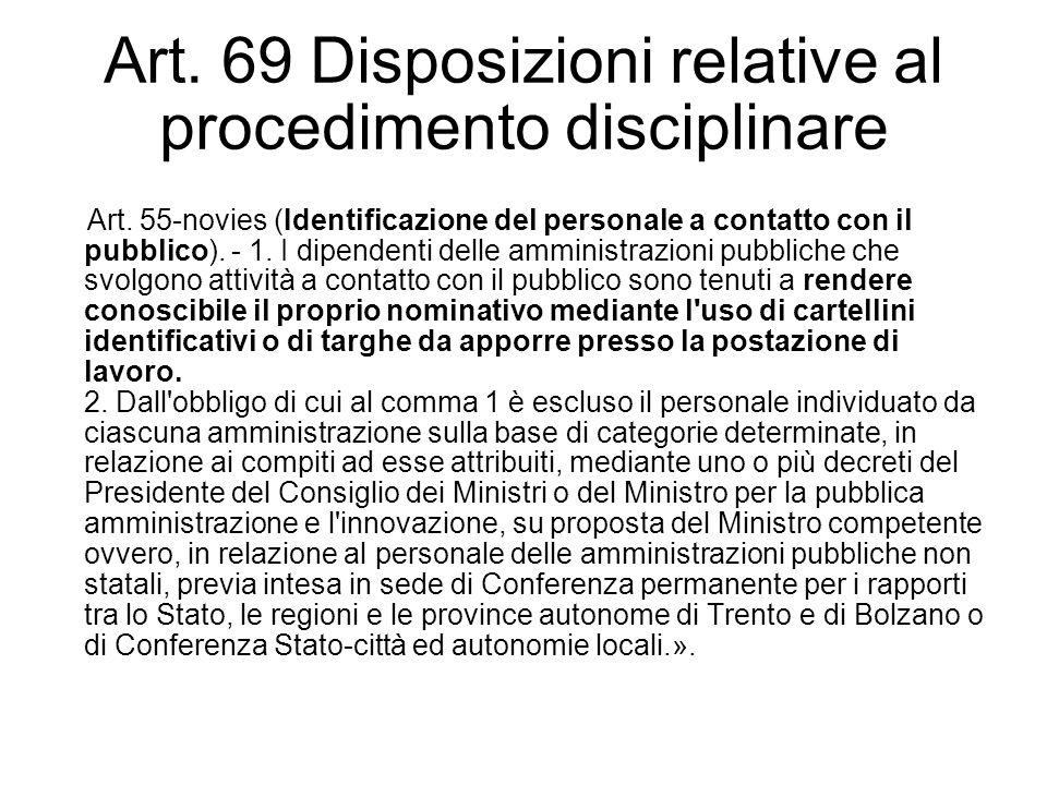 Art. 69 Disposizioni relative al procedimento disciplinare Art. 55-novies (Identificazione del personale a contatto con il pubblico). - 1. I dipendent