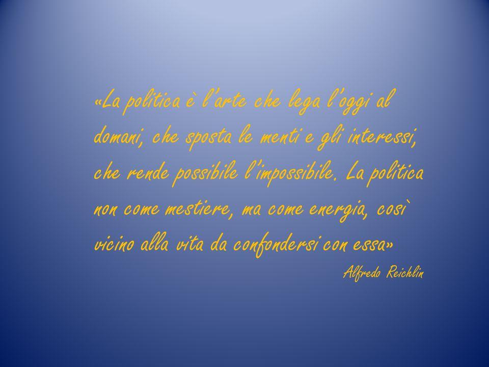 «La politica è larte che lega loggi al domani, che sposta le menti e gli interessi, che rende possibile limpossibile.