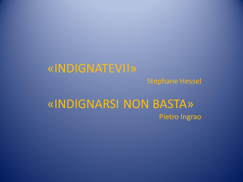«INDIGNATEVI!» Stéphane Hessel «INDIGNARSI NON BASTA» Pietro Ingrao