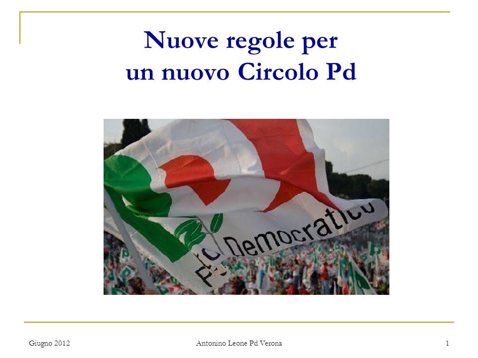 Giugno 2012 Antonino Leone Pd Verona 1 Nuove regole per un nuovo Circolo Pd