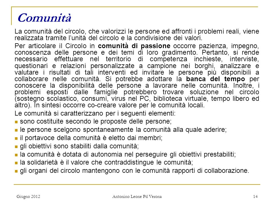Giugno 2012 Antonino Leone Pd Verona 14 Comunità La comunità del circolo, che valorizzi le persone ed affronti i problemi reali, viene realizzata tramite lunità del circolo e la condivisione dei valori.