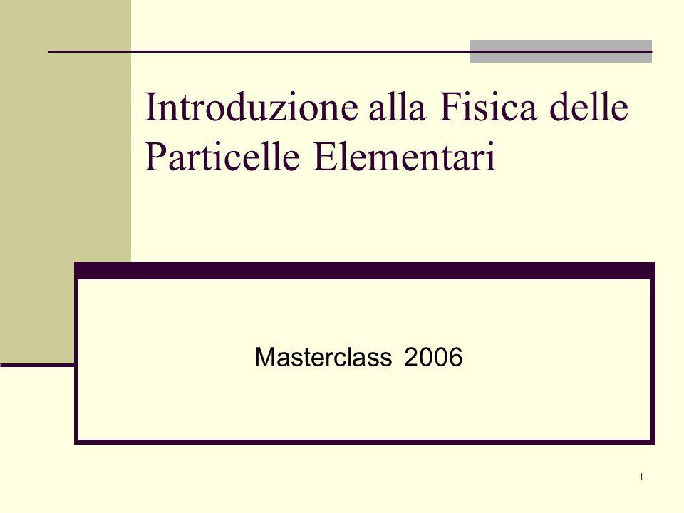 1 Introduzione alla Fisica delle Particelle Elementari Masterclass 2006