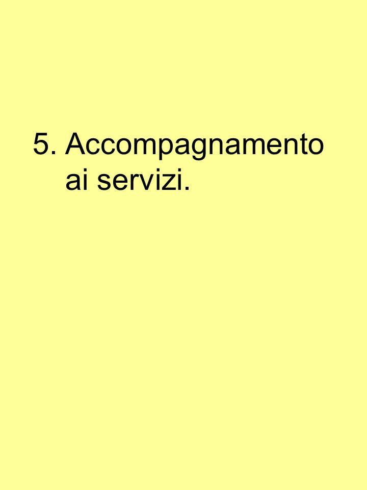 5.Accompagnamento ai servizi.