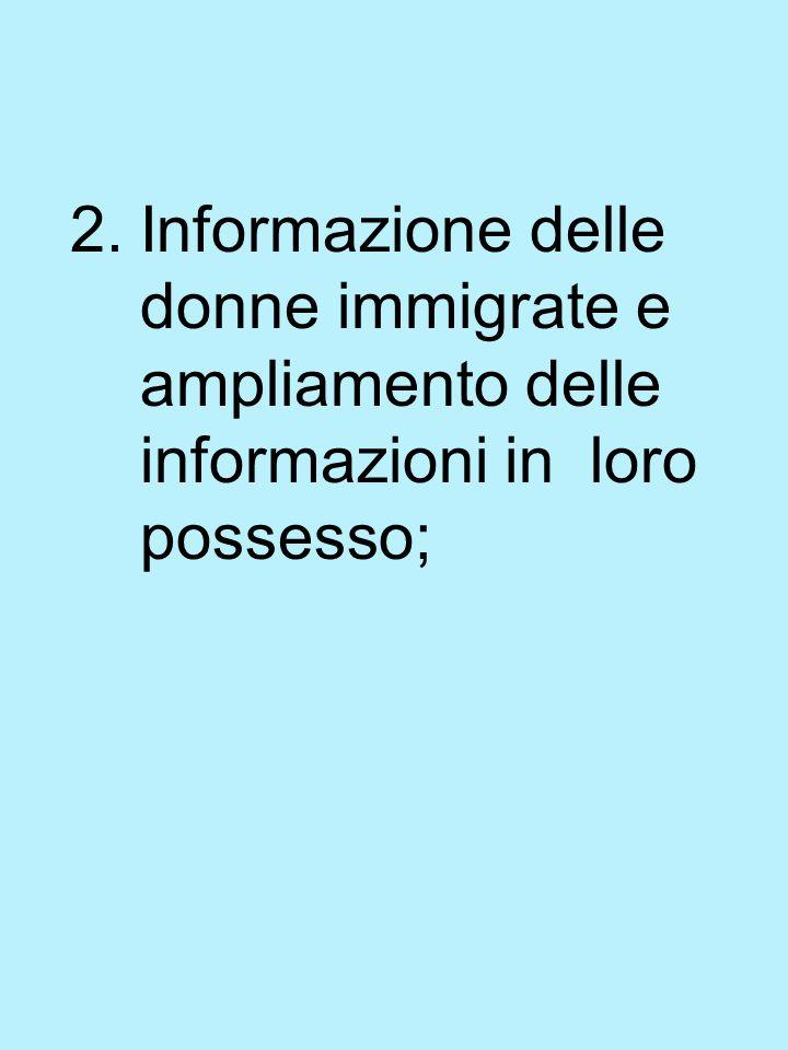 2.Informazione delle donne immigrate e ampliamento delle informazioni in loro possesso;