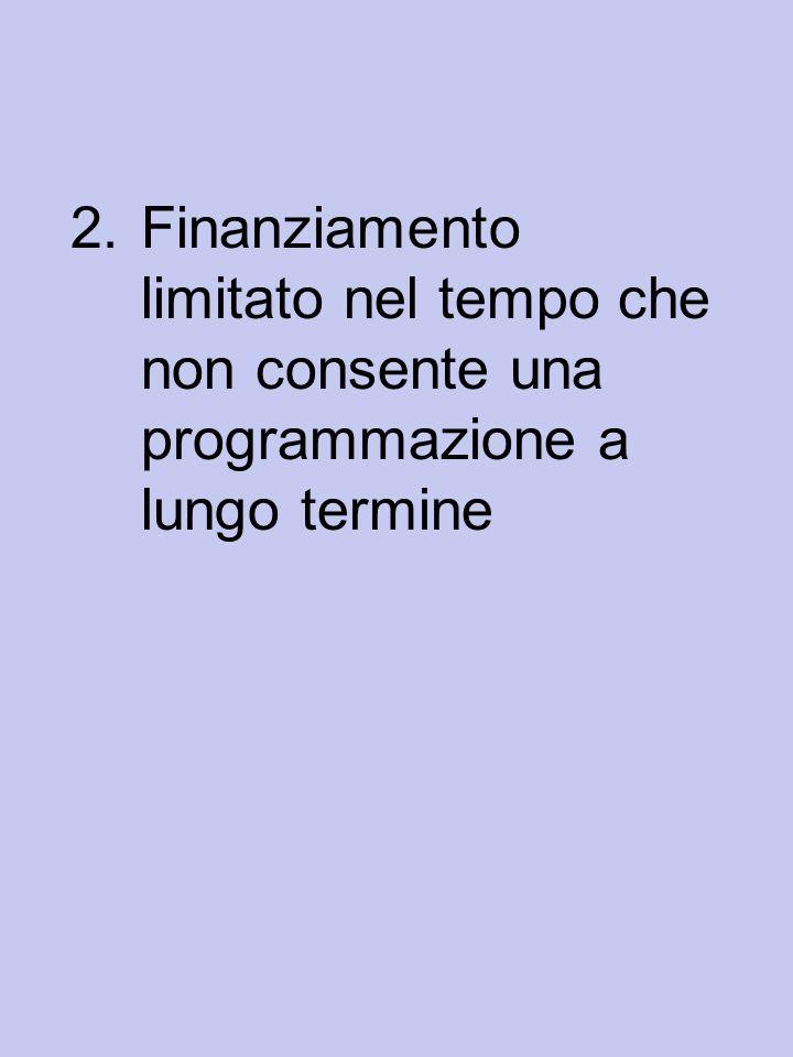2.Finanziamento limitato nel tempo che non consente una programmazione a lungo termine
