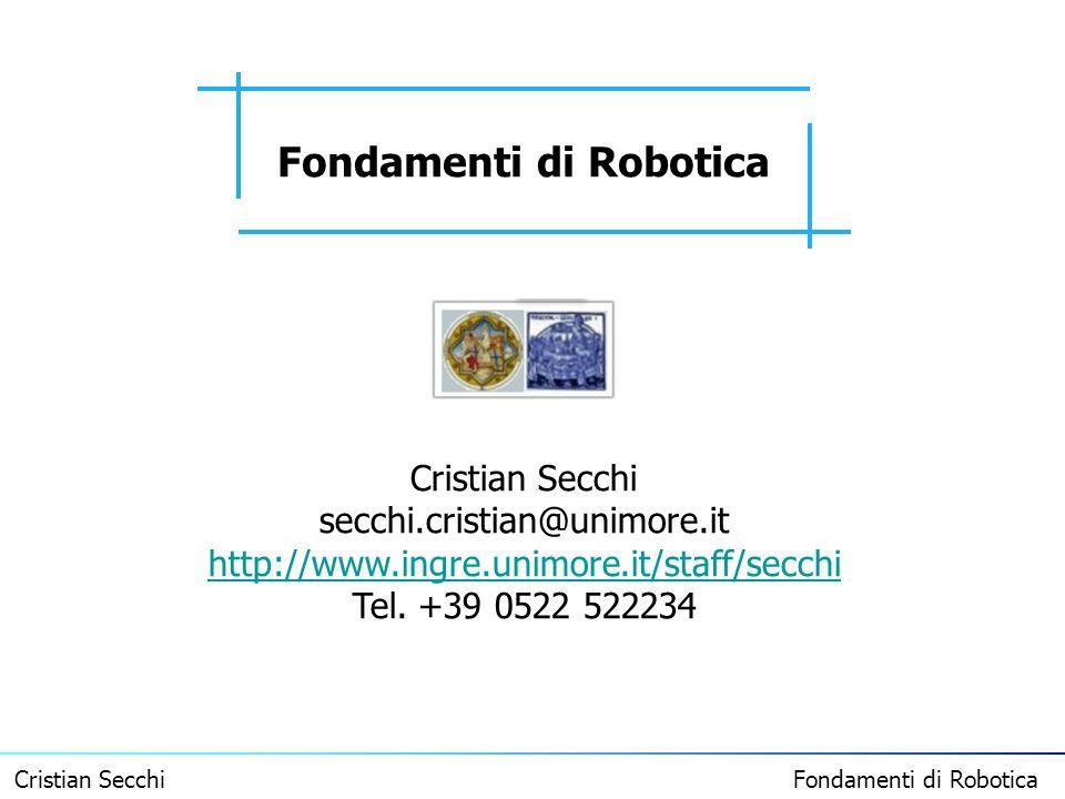 Cristian Secchi Fondamenti di Robotica Fondamenti di Robotica Cristian Secchi secchi.cristian@unimore.it http://www.ingre.unimore.it/staff/secchi Tel.